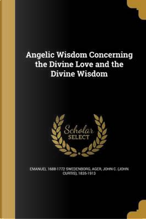 ANGELIC WISDOM CONCERNING THE by Emanuel 1688-1772 Swedenborg
