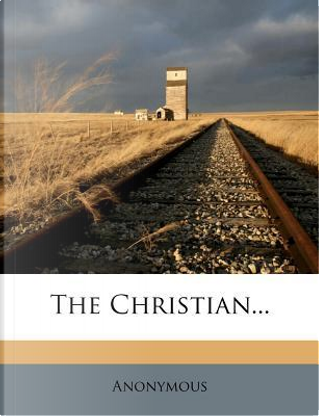 The Christian. by ANONYMOUS