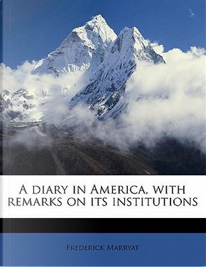 A Diary in America, with Remarks on Its Institutions by Frederick Marryat