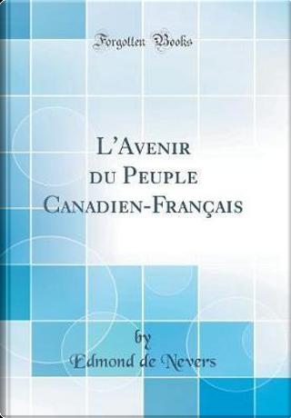 L'Avenir du Peuple Canadien-Français (Classic Reprint) by Edmond De Nevers
