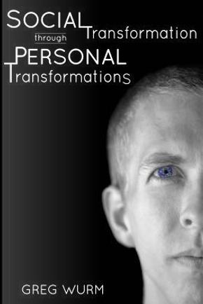 Social Transformation through Personal Transformations by Greg Wurm