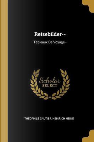 Reisebilder-- by THEOPHILE GAUTIER