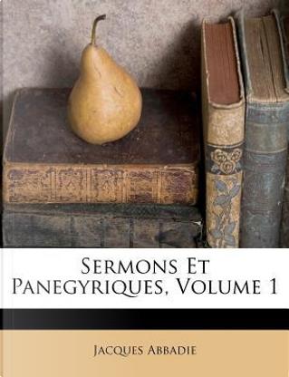 Sermons Et Panegyriques, Volume 1 by Jacques Abbadie