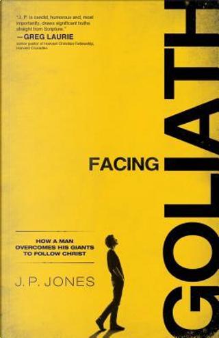 Facing Goliath by J. P. Jones