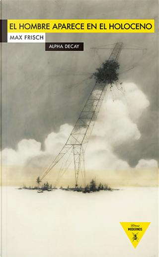 El hombre aparece en el Holoceno by Max Frisch