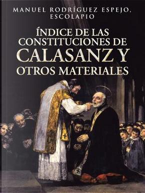 Índice de las constituciones de Calasanz y otros materiales / Index of the constitutions of Calasanz and other materials by Manuel Rodríguez Espejo