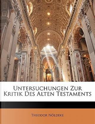 Untersuchungen Zur Kritik Des Alten Testaments by Theodor Nöldeke