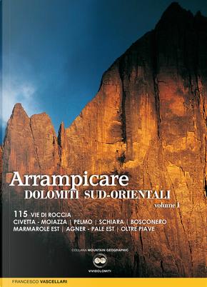 Arrampicare nelle Dolomiti Sud-Orientali - Vol. 1 by Francesco Vascellari