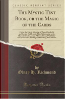 The Mystic Test Book, or the Magic of the Cards by Olney H. Richmond