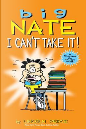 Big Nate I Can't Take It! by Lincoln Peirce