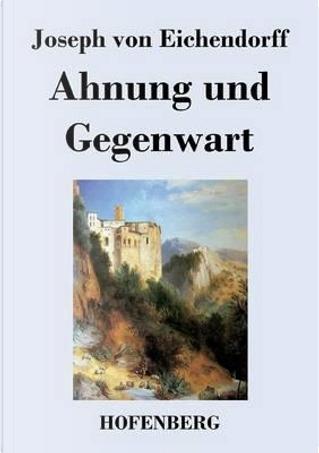 Ahnung und Gegenwart by Joseph von Eichendorff