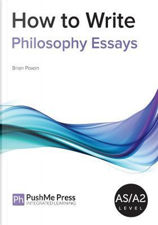How to Write Philosophy Essays by Brian Poxon