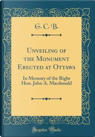 Unveiling of the Monument Erected at Ottawa by G. C. B.