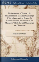 The Oeconomy of Human Life. Translated from an Indian Manuscript, Written by an Ancient Bramin. to Which Is Prefixed, an Account of the Manner in Which the Said Manuscript Was Discovered by Robert Dodsley