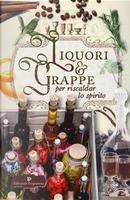 Liquori & grappe per riscaldar lo spirito by Aa Vv