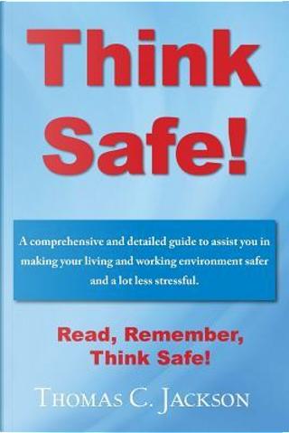 Think Safe! by Thomas C Jackson