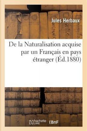 de la Naturalisation Acquise Par Un Fran ais En Pays tranger by Herbaux-J