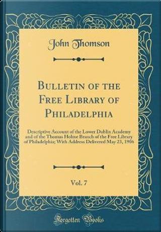 Bulletin of the Free Library of Philadelphia, Vol. 7 by John Thomson
