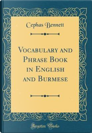 Vocabulary and Phrase Book in English and Burmese (Classic Reprint) by Cephas Bennett