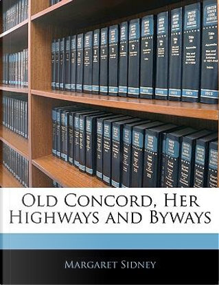 Old Concord, Her Highways and Byways by Margaret Sidney