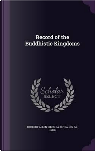 Record of the Buddhistic Kingdoms by Herbert Allen Giles