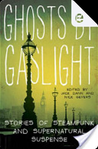 Ghosts by Gaslight by Jack Dann, Nick Gevers