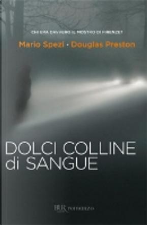Dolci colline di sangue by Douglas Preston, Mario Spezi