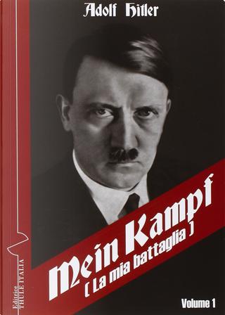 Mein Kampf (La mia battaglia) vol. 1 by Adolf Hitler