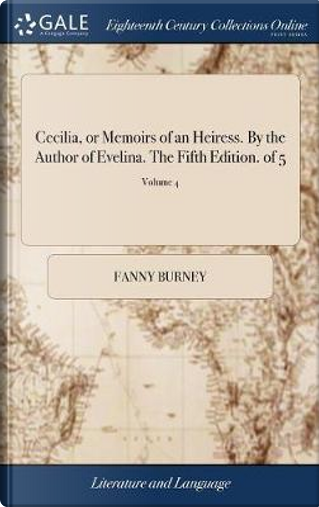 Cecilia, or Memoirs of an Heiress. by the Author of Evelina. the Fifth Edition. of 5; Volume 4 by Fanny Burney