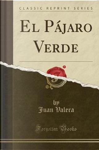 El Pájaro Verde (Classic Reprint) by Juan Valera
