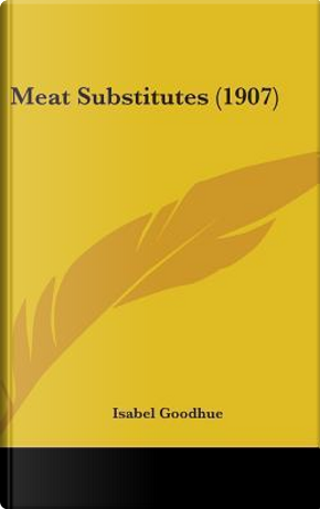 Meat Substitutes (1907) by Isabel Goodhue