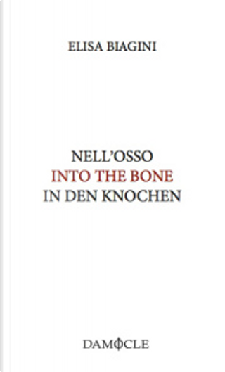 Nell'osso - Into the Bone - In den knochen by Elisa Biagini