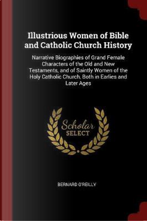 Illustrious Women of Bible and Catholic Church History by Bernard O'Reilly