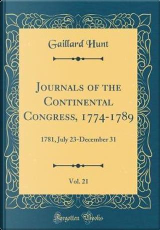 Journals of the Continental Congress, 1774-1789, Vol. 21 by Gaillard Hunt