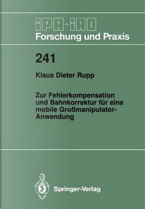Zur Fehlerkompensation Und Bahnkorrektur Fur Eine Mobile Grossmanipulator-anwendung by Klaus D. Rupp