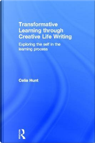 Transformative Learning through Creative Life Writing by Celia Hunt
