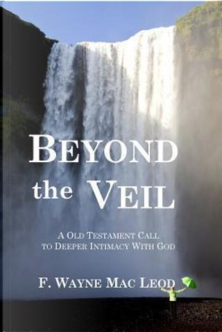 Beyond the Veil by F. Wayne MAC Leod