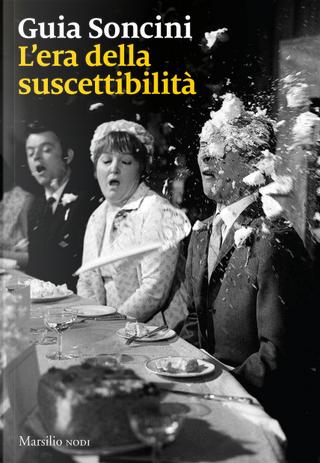L'era della suscettibilità by Guia Soncini