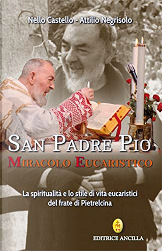 San Padre Pio miracolo eucaristico by Attilio Negrisolo, Nello Castello