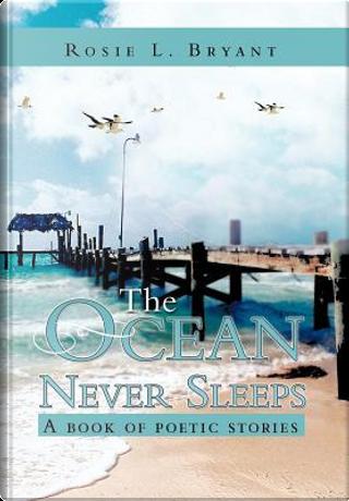 The Ocean Never Sleeps by Rosie L. Bryant