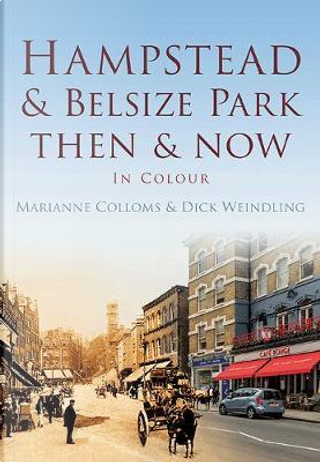 Hampstead & Belsize Park Then & Now by Marianne Colloms