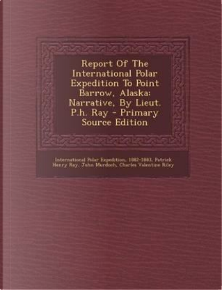 Report of the International Polar Expedition to Point Barrow, Alaska by International Polar Expedition