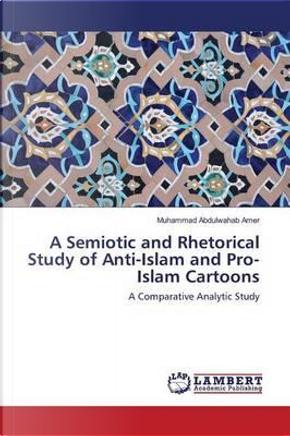 A Semiotic and Rhetorical Study of Anti-Islam and Pro-Islam Cartoons by Muhammad Abdulwahab Amer