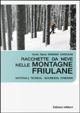 Racchette da neve nelle montagne friulane. Materiali, tecnica, sicurezza itinerari by Massimo Candolini