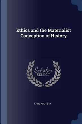 Ethics and the Materialist Conception of History by Karl Kautsky