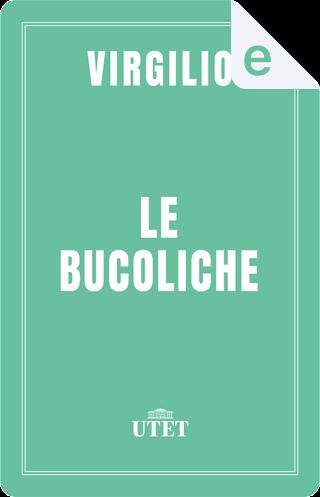 Le bucoliche by Publius Vergilius Maro