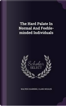 The Hard Palate in Normal and Feeble-Minded Individuals by Walter Channing
