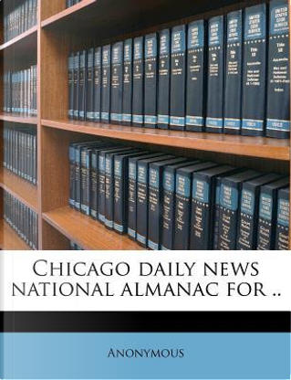 Chicago Daily News National Almanac for by ANONYMOUS