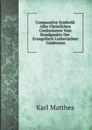 Comparative Symbolik Aller Christlichen Confessionen Vom Standpunkte Der Evangelisch-Lutherischen Confession by Karl Matthes