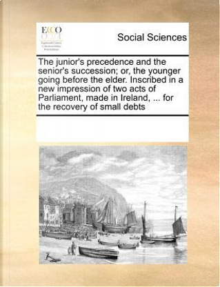 The Junior's Precedence and the Senior's by Multiple Contributor